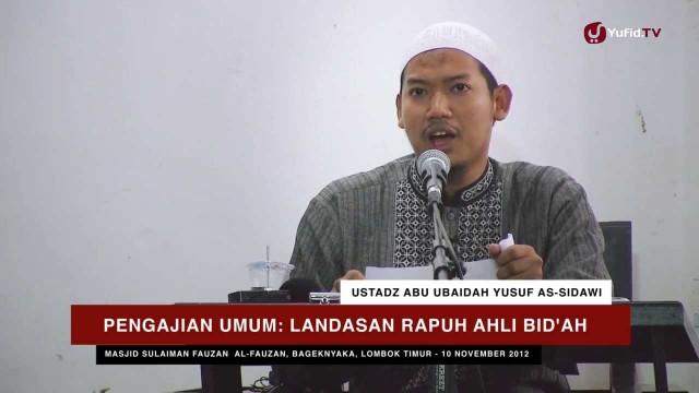 Ceramah Agama Islam: Landasan Rapuh Ahli Bid'ah – Ustadz Abu Ubaidah Yusuf As-Sidawi