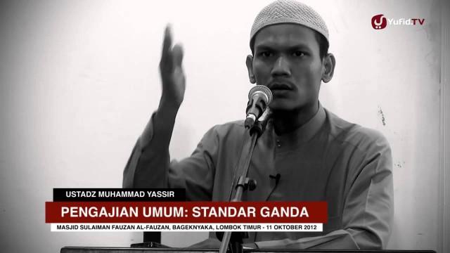 Kajian Islam: Standar Ganda – Ustadz Muhammad Yassir, Lc