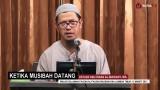 Ketika Musibah Datang – Ustadz Abu Ihsan Al-Maidany, MA.