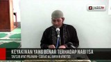Keyakinan yang Benar Terhadap Nabi Isa (Ceramah Ramadhan 1433H)