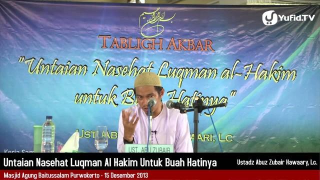 Nasehat Luqman Al-Hakim Untuk Buah Hatinya – Ustadz Abu Zubair Hawaary, Lc.