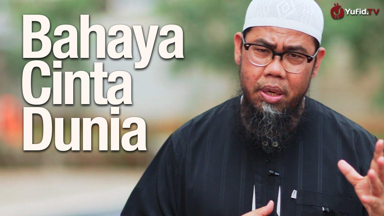 Ceramah Singkat: Bahaya Cinta Dunia – Ustadz Zainal Abidin bin Syamsudin, Lc