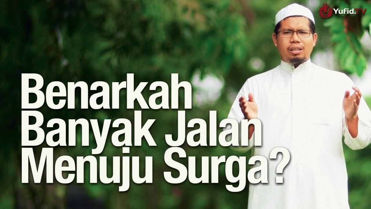 Benarkah Banyak Jalan Menuju Surga? – Ustadz Mizan Qudsiyah, Lc