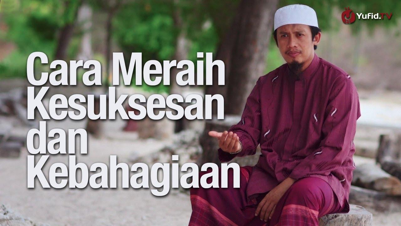 Cara Meraih Kesuksesan dan Kebahagiaan – Ustadz Abdurrahman Thayyib, Lc.