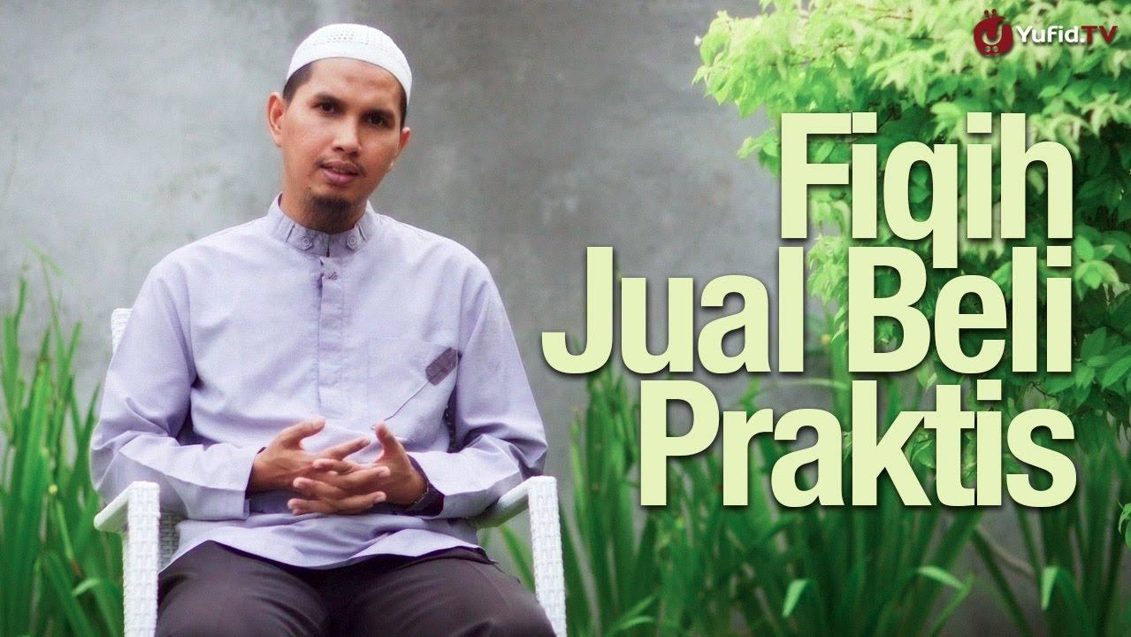 Fikih Jual Beli Praktis – Ustadz Dr. Erwandi Tarmidzi, MA.