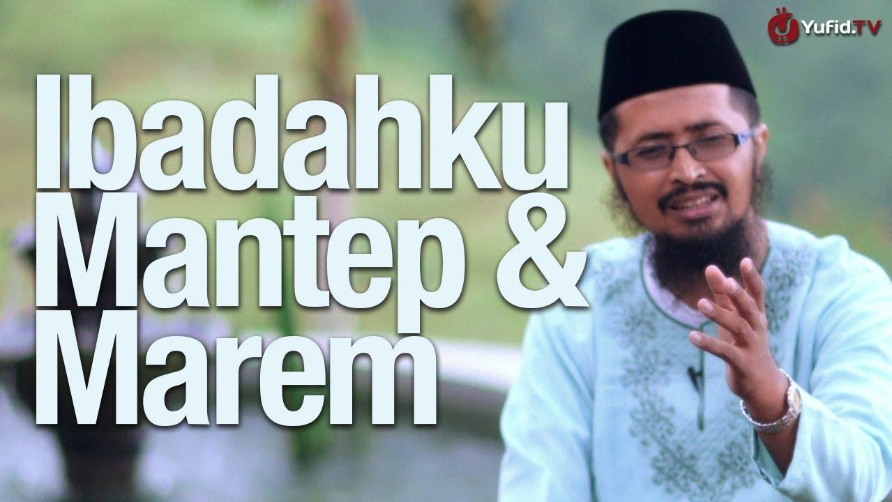 Ibadahku Mantap dan Marem – Ustadz DR. Muhammad Arifin Badri, MA