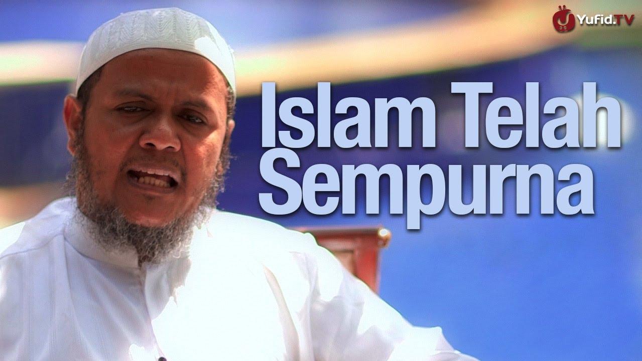 Islam Telah Sempurna – Ustadz Mubarak Bamualim, M.Hi., Lc.