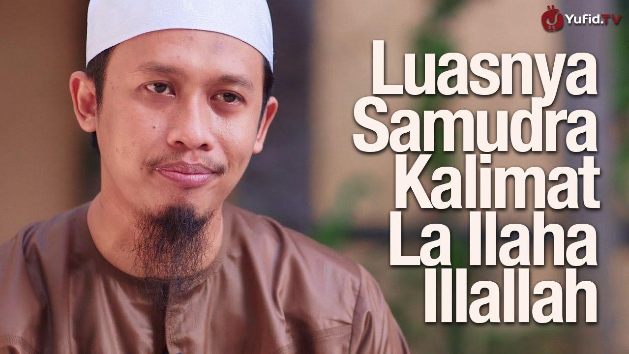 Ceramah Singkat: Luasnya Samudra Kalimat La Ilaha Illallah – Ustadz Abdurrahman Thoyyib, Lc.
