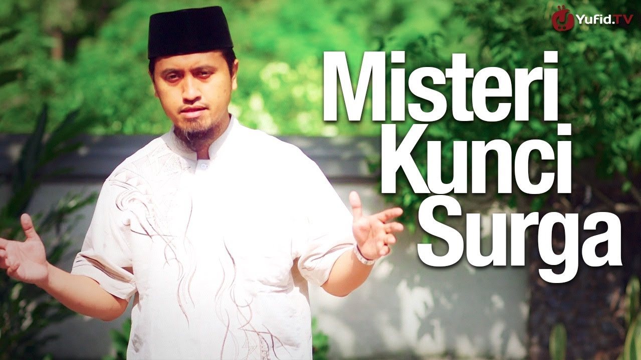 Misteri Kunci Surga – Ustadz Abdullah Zaen, MA.