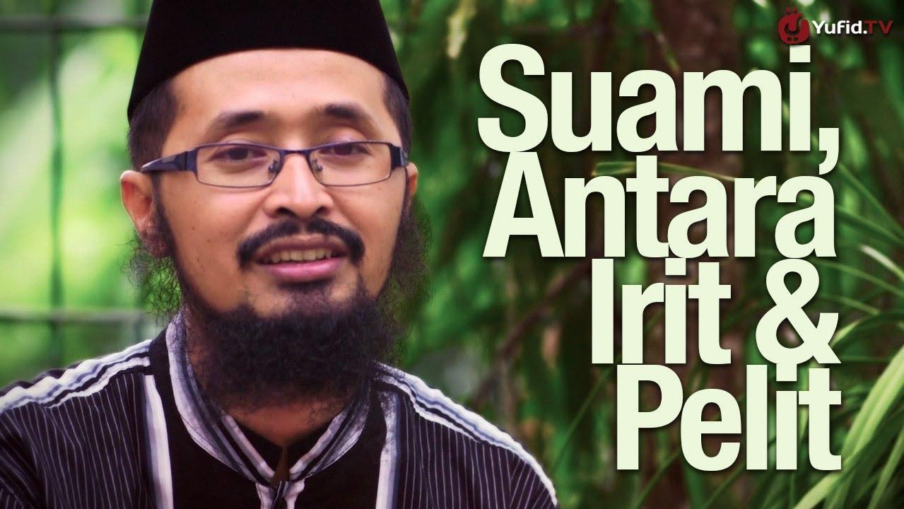 Suami, Antara Irit dan Pelit – Ustadz Dr. Arifin Badri, MA.
