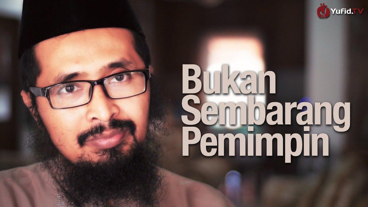 Bukan Sembarang Pemimpin – Ustadz Dr. Muhammad Arifin Badri, MA