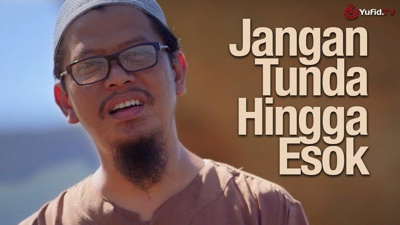 Jangan Tunda Hingga Esok – Ustadz Abu Ihsan Al-Maidany, MA
