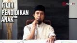 Kajian Pendidikan Anak Islam: Anak dan Rukun Iman Bagian 5 – Ustadz Abdullah Zaen, MA