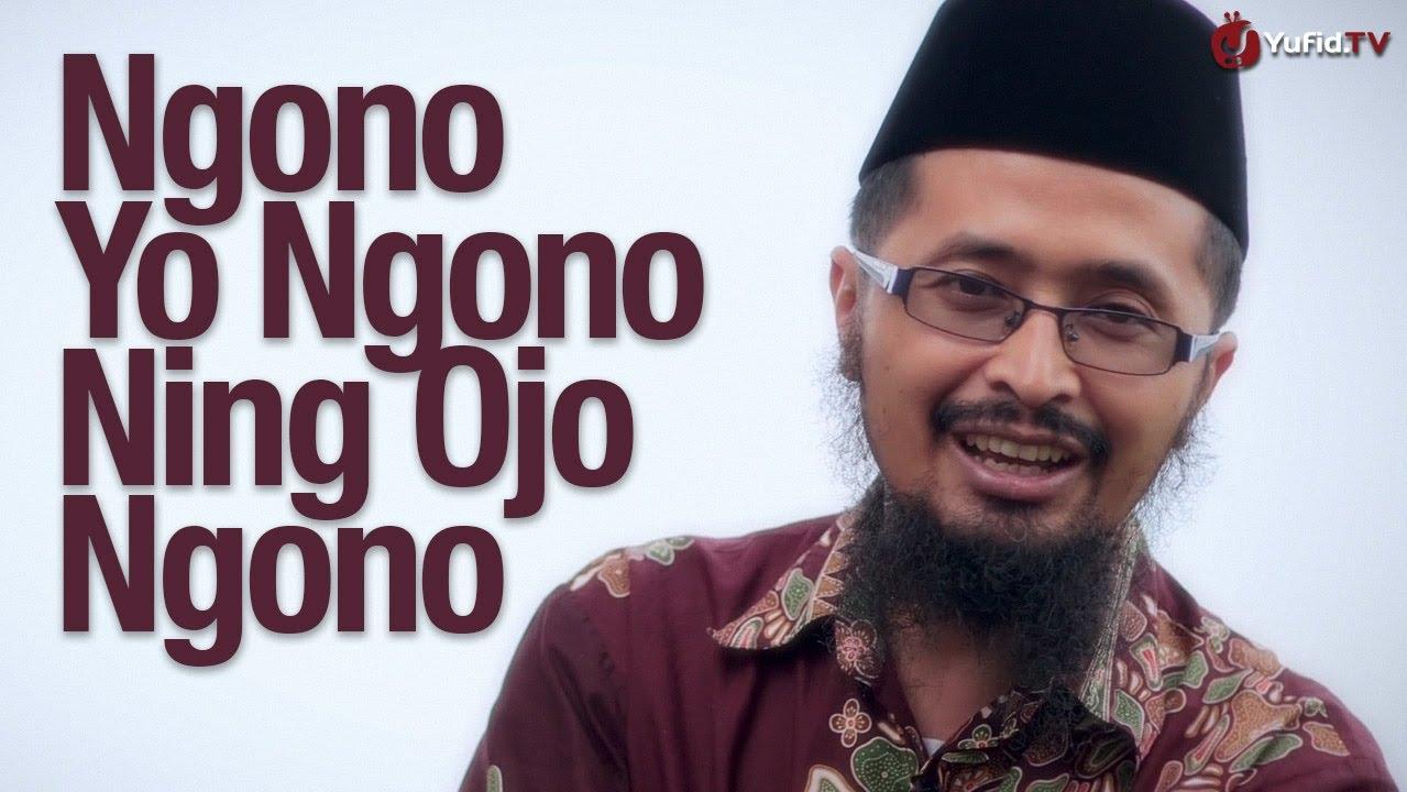 Ngono Yo Ngono Ning Ojo Ngono – Ustadz Dr. Muhammad Arifin Badri, MA.