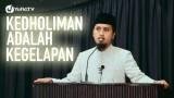 Khotbah Jumat: Kedholiman Adalah Kegelapan – Ustadz Abdullah Zaen, MA