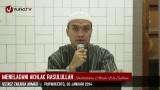 Meneladani Akhlak Rosulallah shallallahu 'alaihi wa sallam – Ustadz Zakaria Ahmad