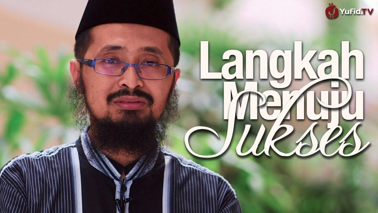 Motivasi Islami: Langkah Menuju Sukses – Ustadz Dr. Muhammad Arifin Badri, MA.