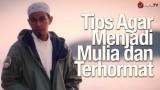 Motivasi Islami: Tips Agar Menjadi Mulia dan Terhormat – Ustadz Abuz Zubair Hawaary, Lc.