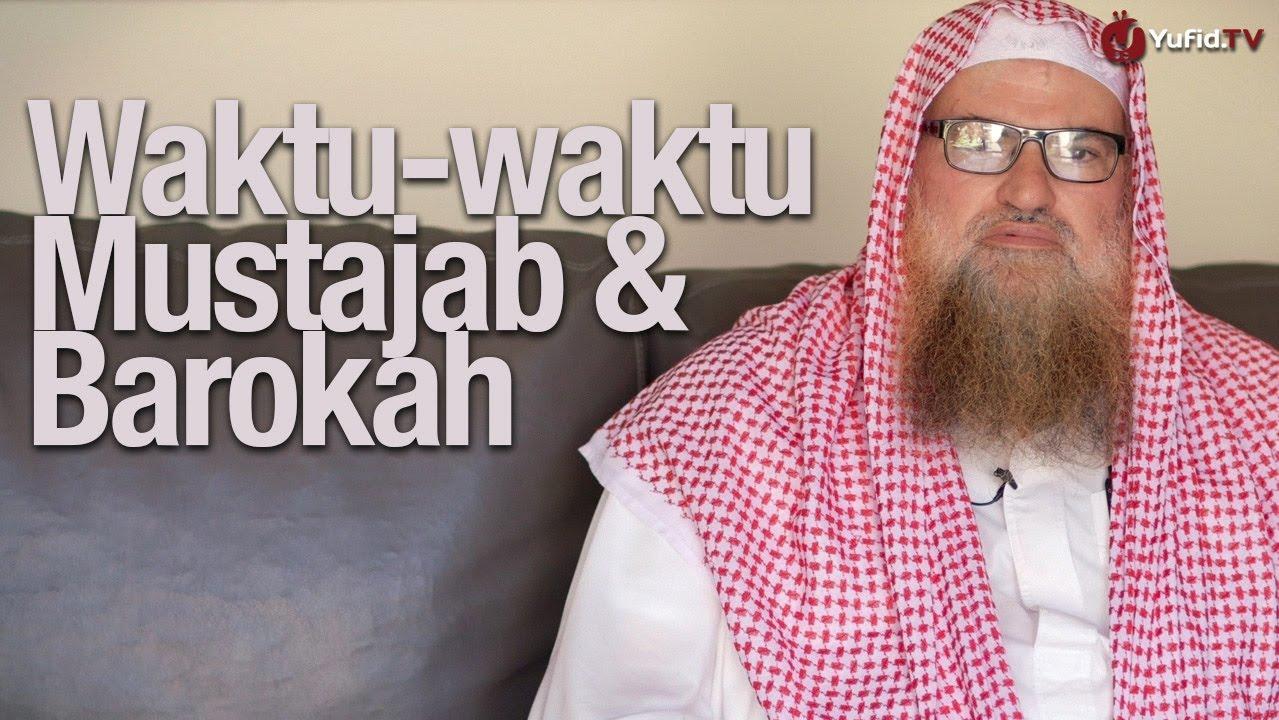 Waktu-waktu Barokah dan Mustajab – Syaikh Dr. Muhammad Musa Nasr