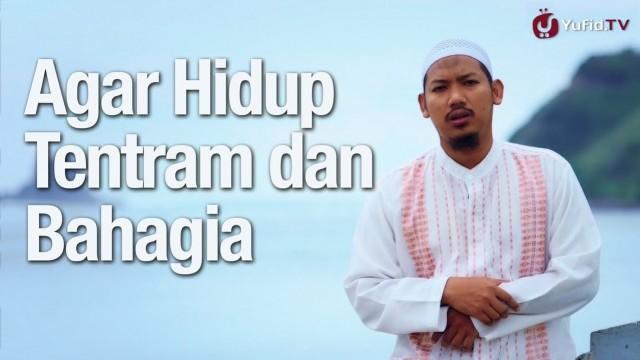 Resep Hidup Tentram dan Bahagia – Ustadz Abu Ubaidah Yusuf As-Sidawi