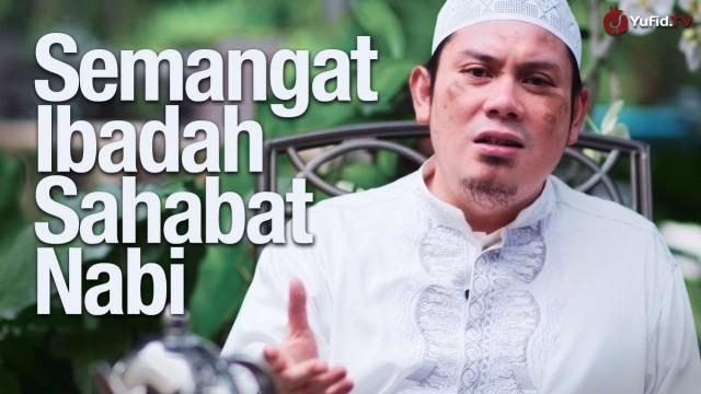 Motivasi Ibadah Sahabat Nabi – Ustadz Ahmad Zainuddin, Lc.