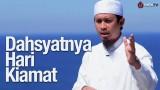Dahsyatnya Hari Kiamat – Ustadz Abdurrahman Thoyyib, Lc