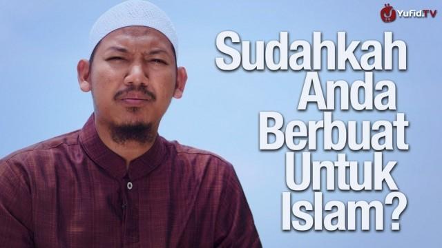 Sudahkah Anda Berbuat untuk Islam? – Ustadz Abu Ubaidah Yusuf As-Sidawi