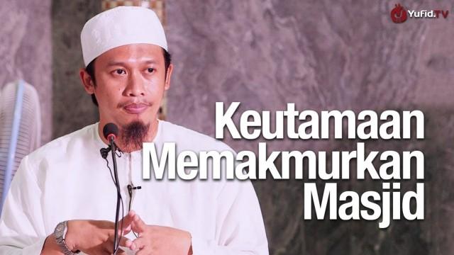 Keutamaan Memakmurkan Masjid – Ustadz Abdurrahman Thoyyib, Lc.