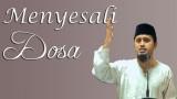 Menyesali Dosa – Ustadz Abdullah Zaen MA