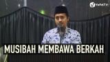 Musibah Membawa Berkah – Ustadz Abdullah Zaen, MA