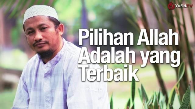 Pilihan Allah yang Terbaik – Ustadz Abdullah Taslim, MA.