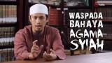 Waspadalah Bahaya Agama Syiah – Ustadz Abdurrahman Thayyib, Lc.