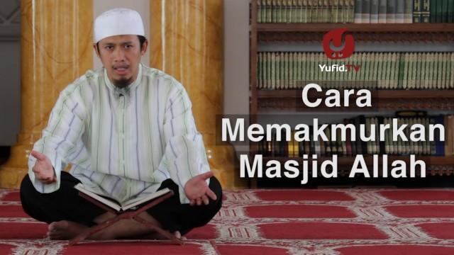 Cara Memakmurkan Masjid Allah – Ustadz Abdurrahman Thayyib, Lc