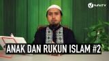 Fiqih Pendidikan Anak Islam: Anak dan Rukun Islam Bagian 2 – Ustadz Abdullah Zaen, MA