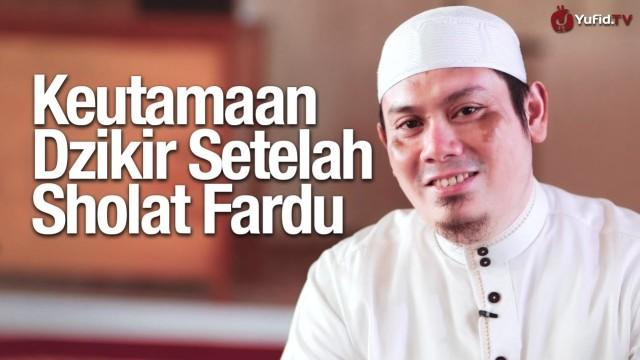 Keutamaan Dzikir Setelah Sholat Fardhu – Ustadz Ahmad Zainuddin, Lc.