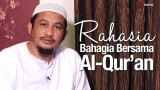 Rahasia Kebahagiaan Bersama Al-Qur'an – Ustadz Abdullah Taslim, MA
