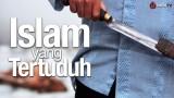Video Inspirasi: Islam yang Tertuduh – Ustadz Dr. Muhammad Arifin Badri, MA.