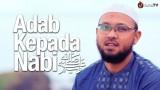 Adab Kepada Rasulullah – Ustadz Riyadh bin Badr Bajrey