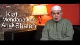 Kiat Mendapatkan Anak yang Saleh – Ustadz Ahmad Zainuddin, Lc