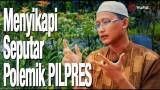Menyikapi Seputar Polemik PILPRES – Ustadz Badru Salam, Lc