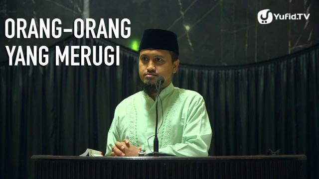 Orang-orang Yang Merugi – Ustadz Abdullah Zaen, MA