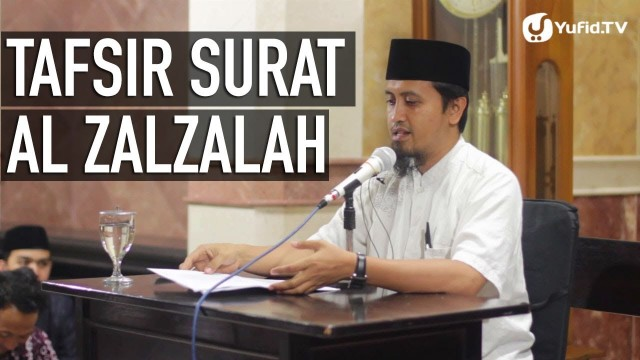 Tafsir Global Surat Al Zalzalah Bagian 1 – Ustadz Abdullah Zaen, MA