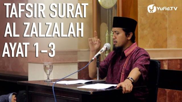 Tafsir Quran Surat Al Zalzalah Ayat 1,2,3 – Ustadz Abdullah Zaen, MA