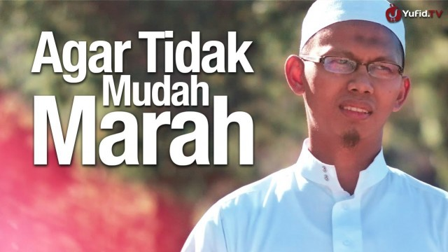 Tips Agar Tidak Mudah Marah – Ustadz Iqbal Gunawan, Lc