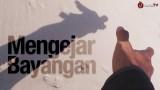 Video Inspiratif: Mengejar Bayangan – Sebuah Essay Movie
