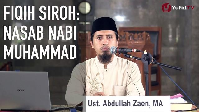 Fiqih Siroh: Nasab Rosulallah Sallallahu Alaihi Wasallam – Ustadz Abdullah Zaen, MA