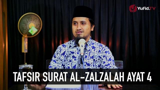 Kajian Tafsir Quran: Tafsir Surat Al Zalzalah Ayat 4 – Ustadz Abdullah Zaen, MA
