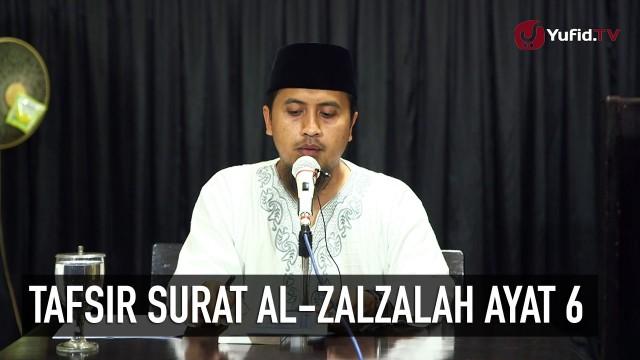 Kajian Tafsir Quran: Tafsir Surat Al Zalzalah Ayat 6 – Ustadz Abdullah Zaen, MA