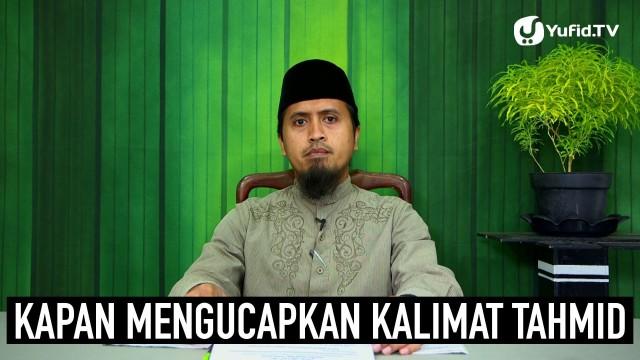 Kapan Mengucapkan Kalimat Tahmid Bagian 5 – Ustadz Abdullah Zaen, MA