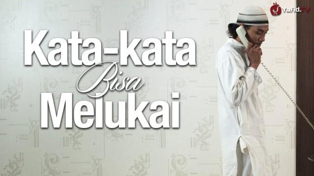 Kata-kata Bisa Melukai, sebuah video inspiratif dan motivasi Islami